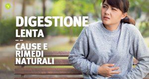 Digestione lenta cause sintomi e rimedi naturali