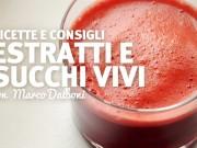 Succhi vivi: ricette e consigli di Marco Dalboni