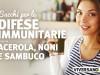 Rinforzare le difese immunitarie con i succhi di acerola, noni e sambuco