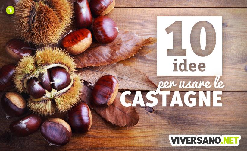 10 idee per usare le castagne in cucina