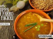 Zuppa di farro e fagioli: la ricetta e i consigli per prepararla