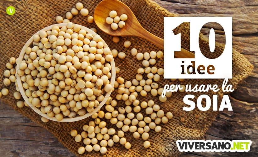 10 ricette e preparazioni con la soia e suoi derivati