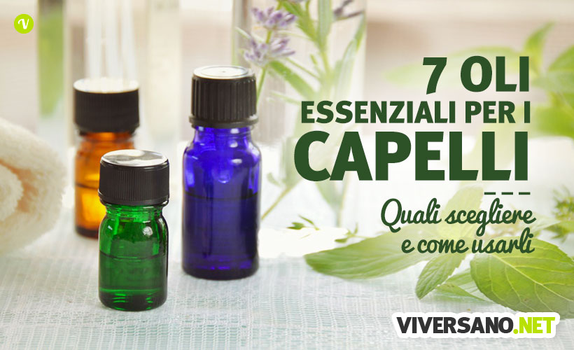 7 oli essenziali per la bellezza dei capelli