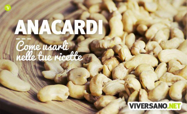 Anacardi in cucina: idee, abbinamenti e consigli per le ricette