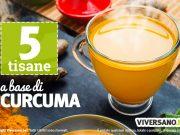 Tisana alla curcuma: 5 ricette fai da te