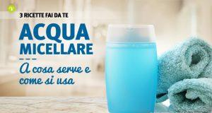 Acqua micellare: come si usa e 3 ricette fai da te