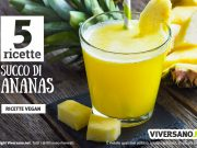 Succo di ananas: 5 ricette con estrattore