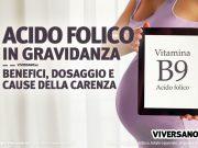 Acido folico in gravidanza benefici cause della carenza e dosaggi