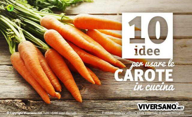 10 utilizzi delle carote in cucina idee e ricette veloci