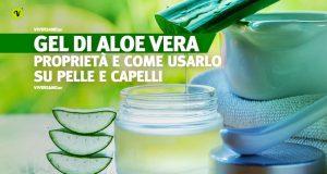 Gel di aloe vera: i benefici per pelle e capelli